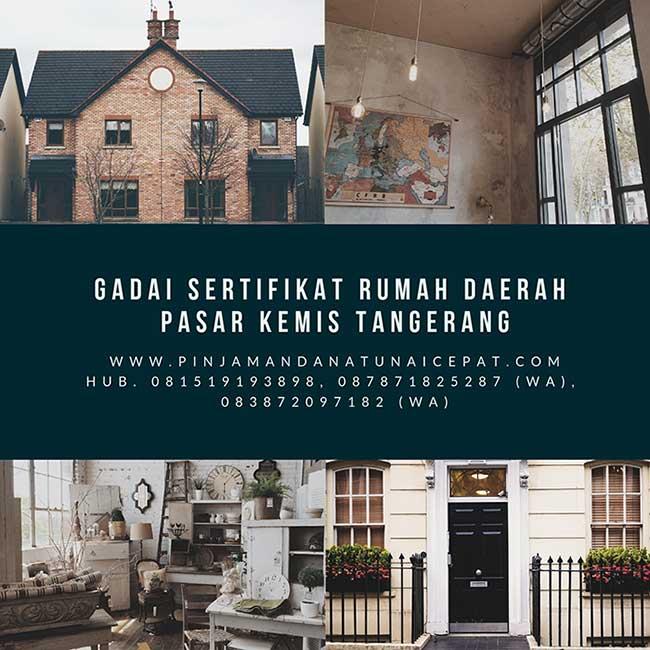 Gadai Sertifikat Rumah Daerah Pasar Kemis TangerangGadai Sertifikat Rumah Daerah Pasar Kemis Tangerang